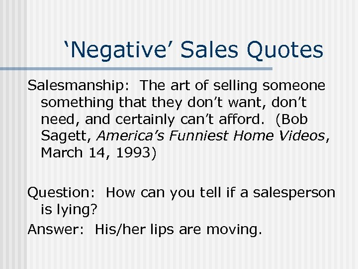 'Negative' Sales Quotes Salesmanship: The art of selling someone something that they don't want,