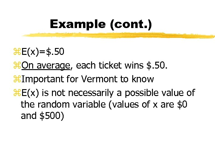 Example (cont. ) z. E(x)=$. 50 z. On average, each ticket wins $. 50.