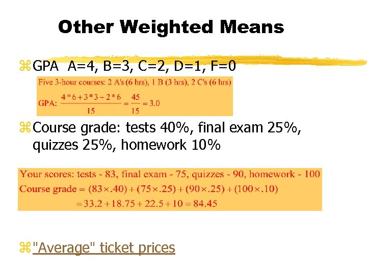 Other Weighted Means z GPA A=4, B=3, C=2, D=1, F=0 z Course grade: tests