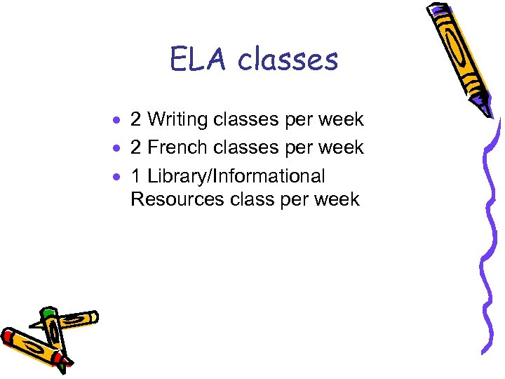 ELA classes · 2 Writing classes per week · 2 French classes per week