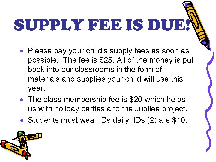 SUPPLY FEE IS DUE! · Please pay your child's supply fees as soon as