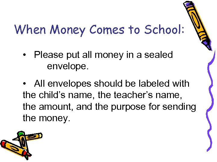 When Money Comes to School: • Please put all money in a sealed envelope.
