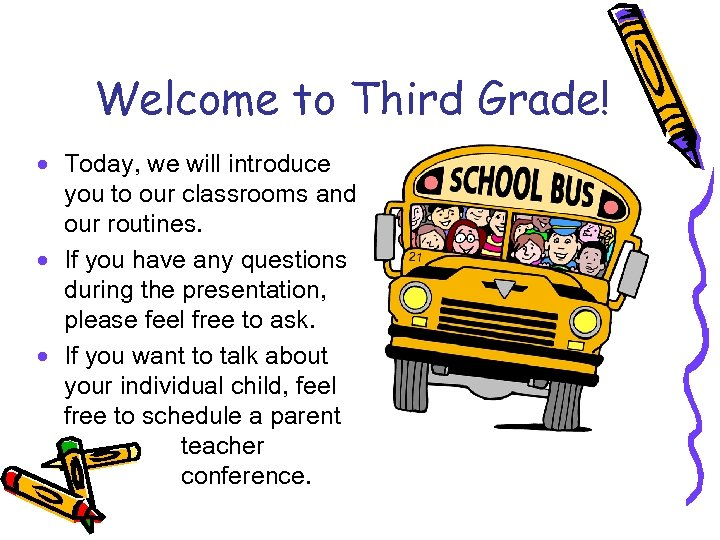 Welcome to Third Grade! · Today, we will introduce you to our classrooms and