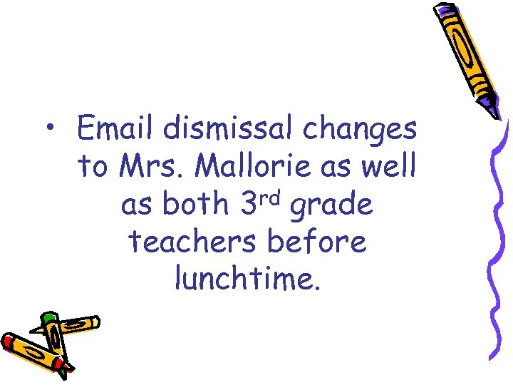 • Email dismissal changes to Mrs. Mallorie as well as both 3 rd