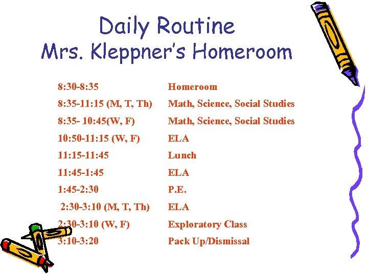 Daily Routine Mrs. Kleppner's Homeroom 8: 30 -8: 35 Homeroom 8: 35 -11: 15
