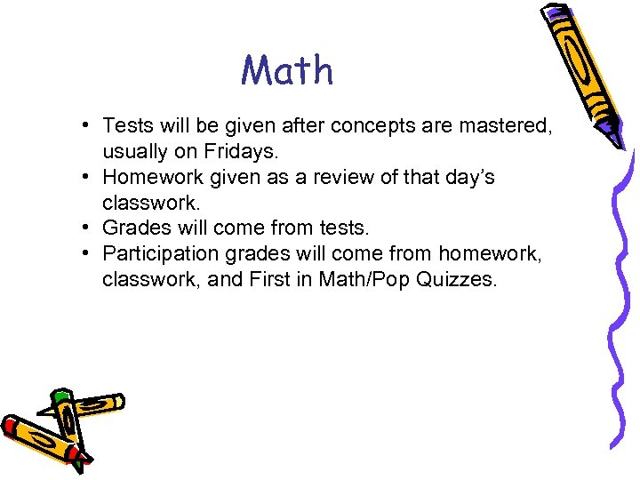 Math • Tests will be given after concepts are mastered, usually on Fridays. •