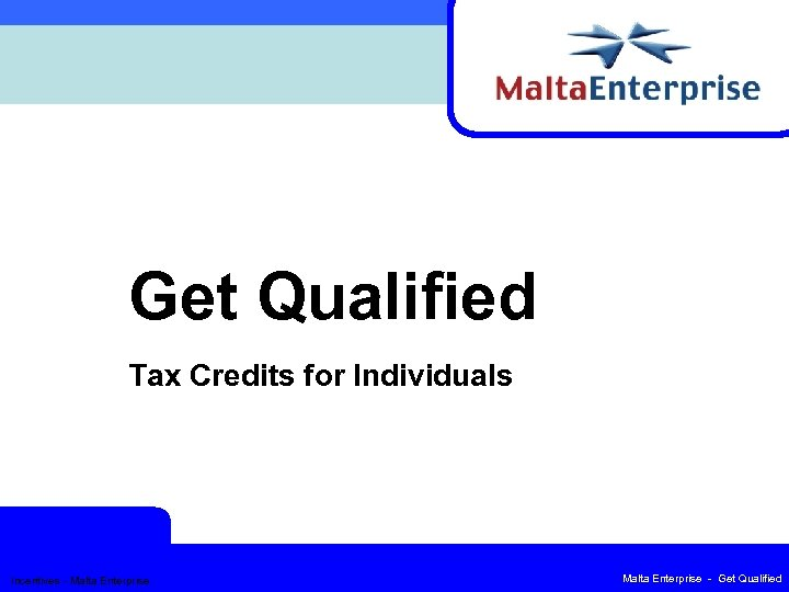 Get Qualified Tax Credits for Individuals Incentives - Malta Enterprise - Get Qualified