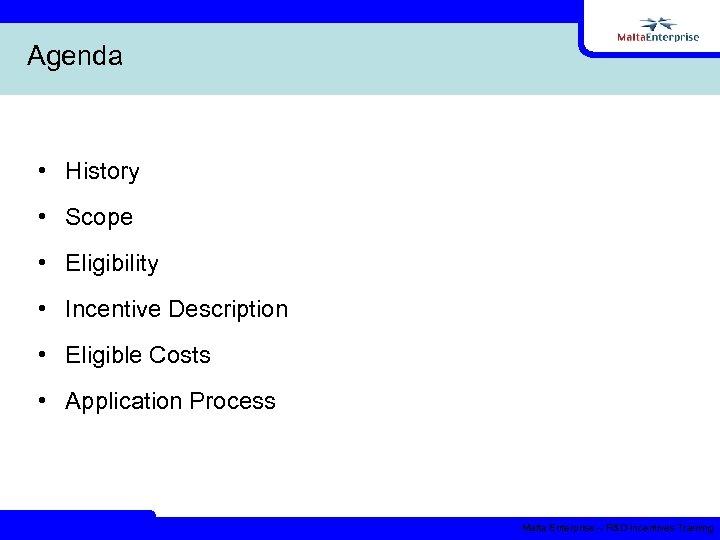 Agenda • History • Scope • Eligibility • Incentive Description • Eligible Costs •