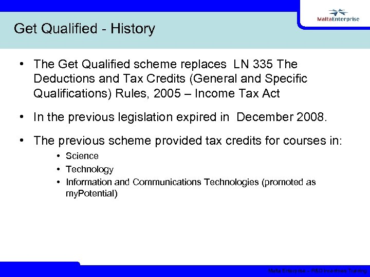 Get Qualified - History • The Get Qualified scheme replaces LN 335 The Deductions