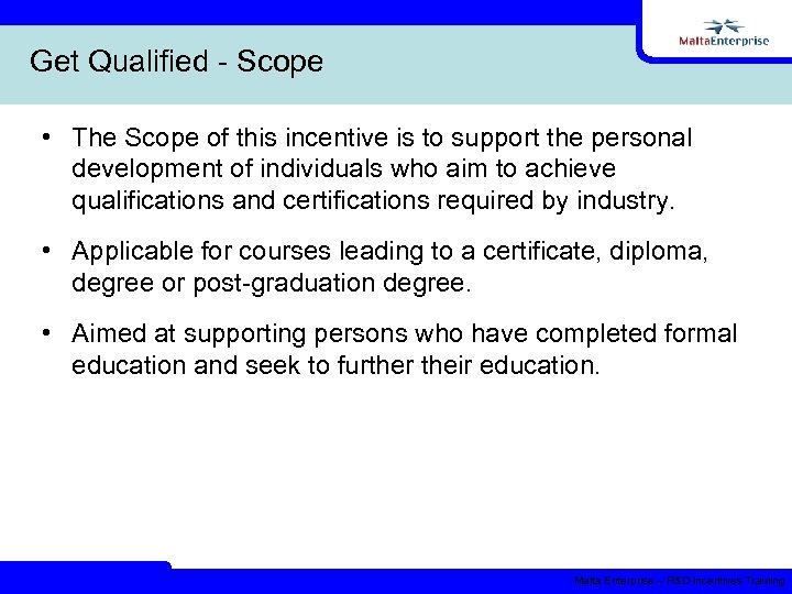 Get Qualified - Scope • The Scope of this incentive is to support the