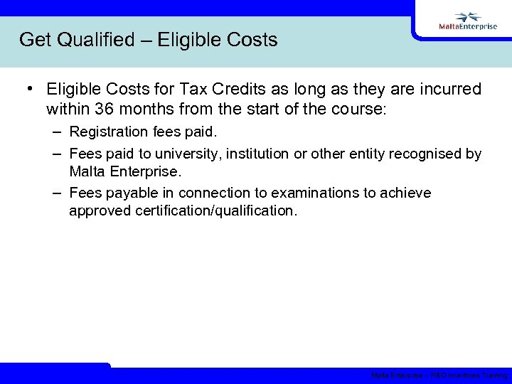 Get Qualified – Eligible Costs • Eligible Costs for Tax Credits as long as