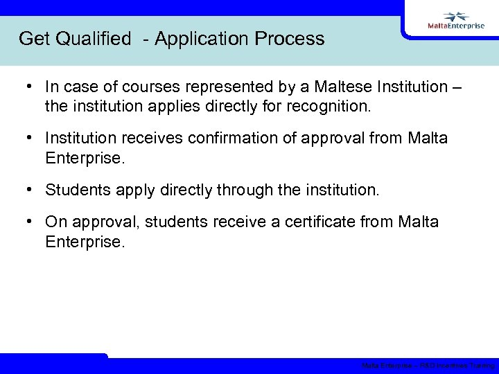 Get Qualified - Application Process • In case of courses represented by a Maltese
