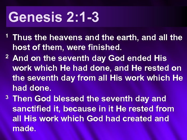 Genesis 2: 1 -3 1 2 3 Thus the heavens and the earth, and