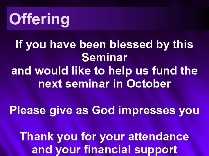 Offering If you have been blessed by this Seminar and would like to help