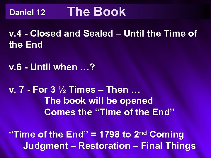 Daniel 12 The Book v. 4 - Closed and Sealed – Until the Time