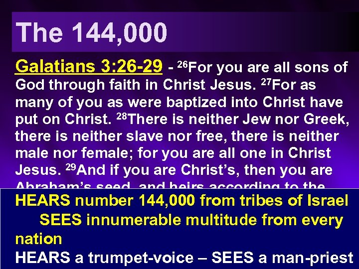 The 144, 000 Galatians 3: 26 -29 - 26 For you are all sons
