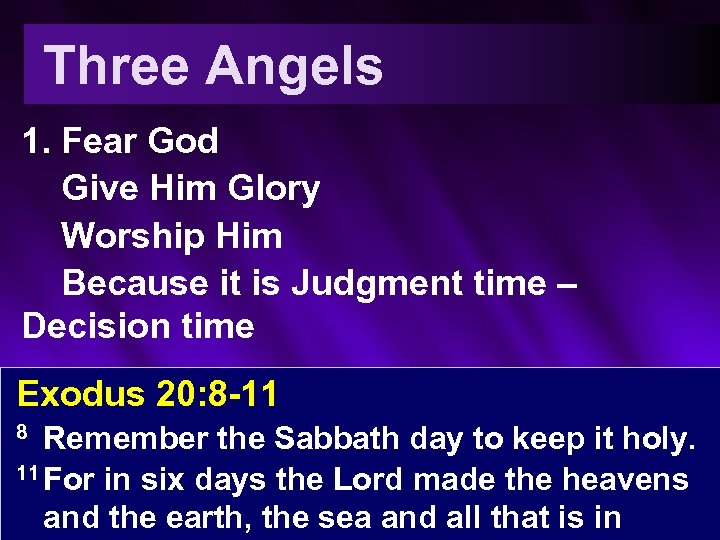 Three Angels 1. Fear God Give Him Glory Worship Him Because it is Judgment