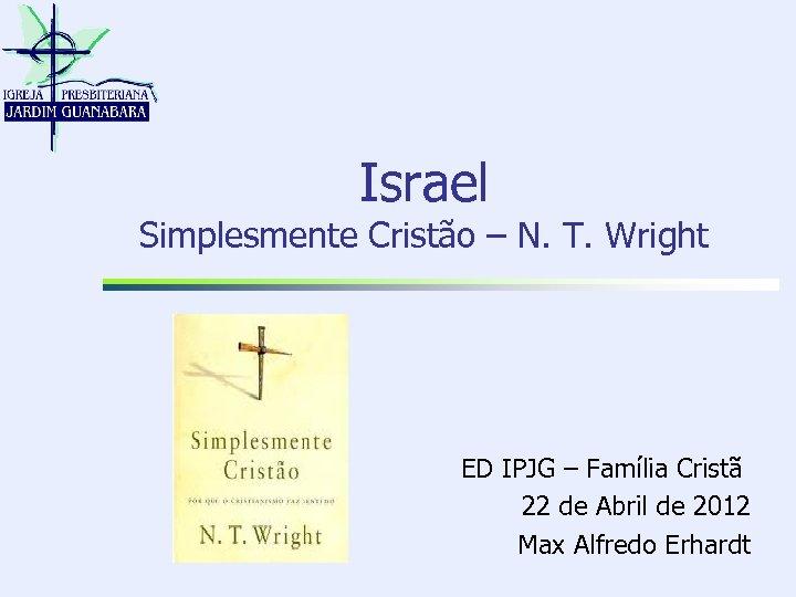 Israel Simplesmente Cristão – N. T. Wright ED IPJG – Família Cristã 22 de