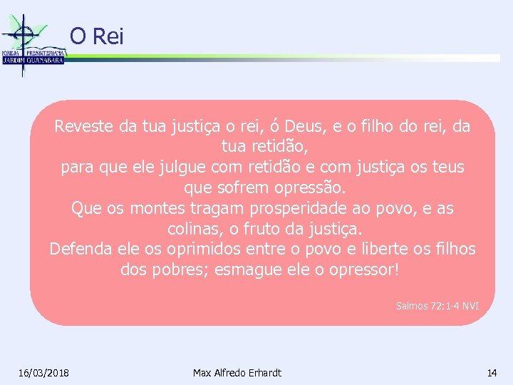 O Rei Reveste da tua justiça o rei, ó Deus, e o filho do