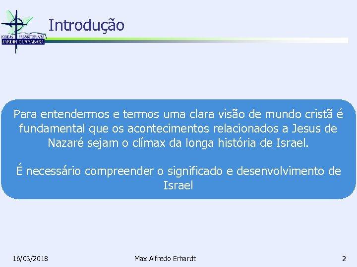 Introdução Para entendermos e termos uma clara visão de mundo cristã é fundamental que