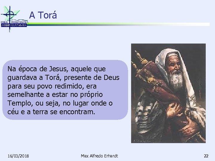 A Torá Na época de Jesus, aquele que guardava a Torá, presente de Deus