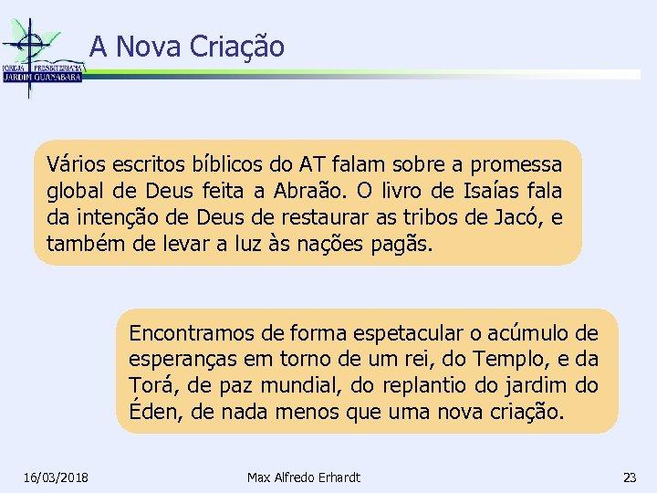 A Nova Criação Vários escritos bíblicos do AT falam sobre a promessa global de