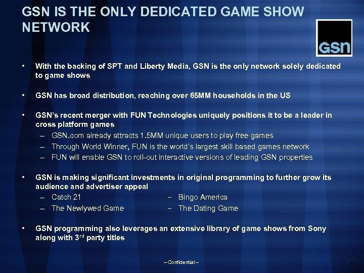 GSN IS THE ONLY DEDICATED GAME SHOW NETWORK • With the backing of SPT