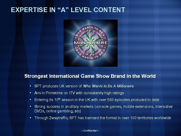 """EXPERTISE IN """"A"""" LEVEL CONTENT Strongest International Game Show Brand in the World •"""