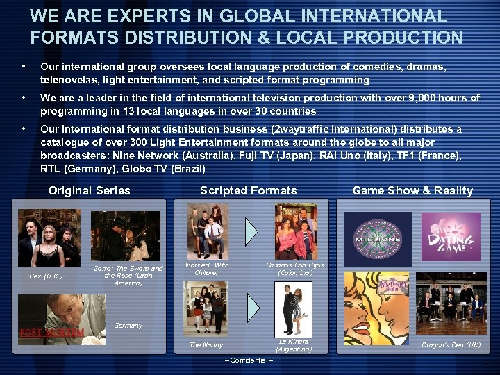 WE ARE EXPERTS IN GLOBAL INTERNATIONAL FORMATS DISTRIBUTION & LOCAL PRODUCTION • Our international
