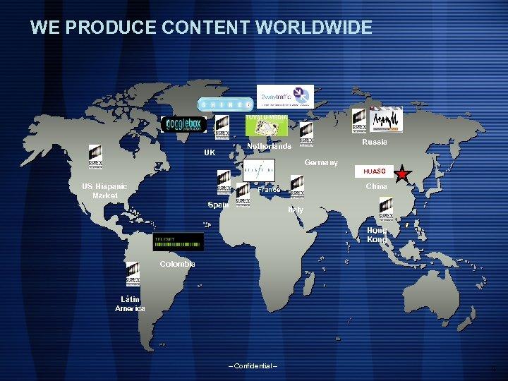 WE PRODUCE CONTENT WORLDWIDE Russia Netherlands UK Germany HUASO US Hispanic Market China France