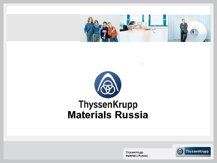 Materials Russia Thyssen. Krupp Materials (Russia)