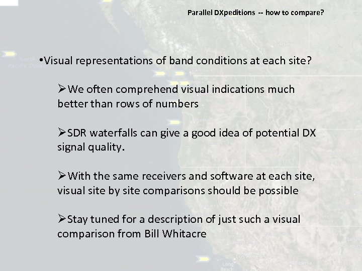 Parallel DXpeditions ‐‐ how to compare? • Visual representations of band conditions at each