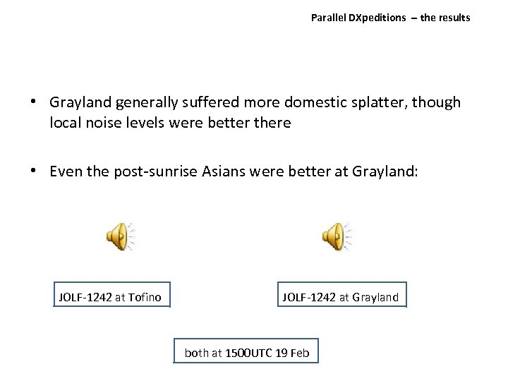 Parallel DXpeditions ‐‐ the results • Grayland generally suffered more domestic splatter, though local