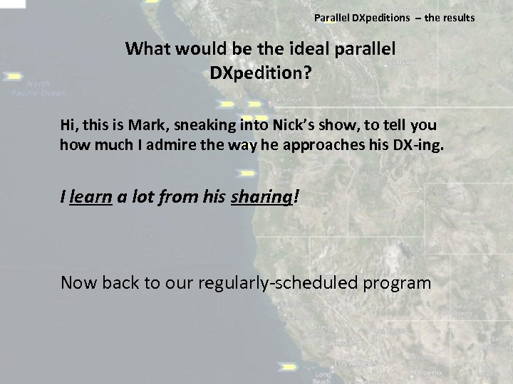 Parallel DXpeditions ‐‐ the results What would be the ideal parallel DXpedition? Hi, this