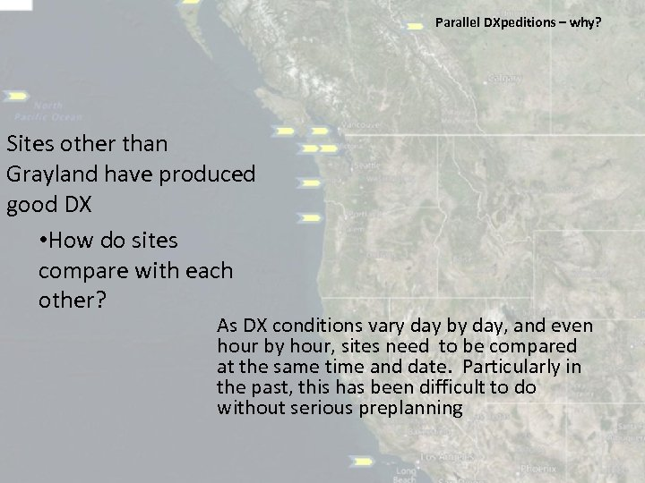 Parallel DXpeditions – why? Sites other than Grayland have produced good DX • How