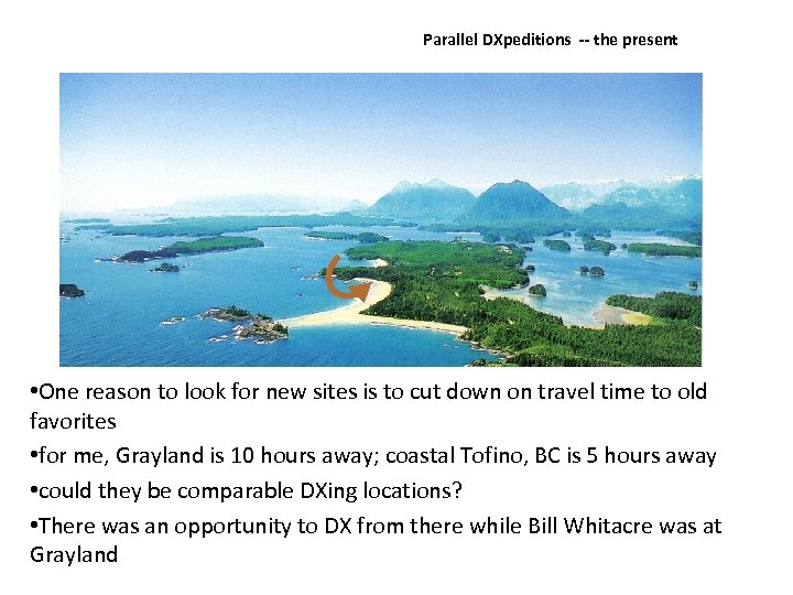 Parallel DXpeditions ‐‐ the present • One reason to look for new sites is