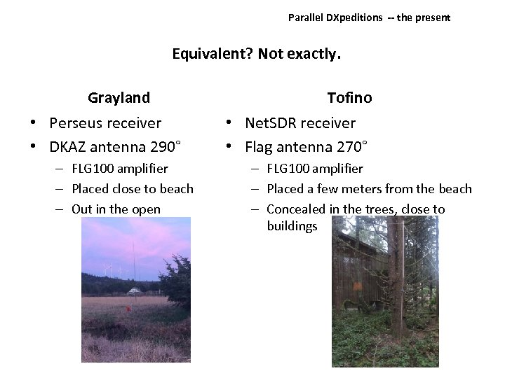 Parallel DXpeditions ‐‐ the present Equivalent? Not exactly. Grayland • Perseus receiver • DKAZ