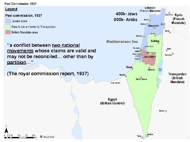 """400 k- Jews 900 k- Arabs """"a conflict between two national movements whose claims"""