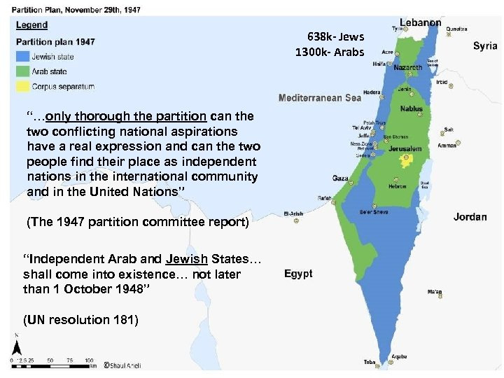 """638 k- Jews 1300 k- Arabs """"…only thorough the partition can the two conflicting"""