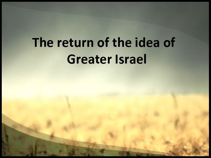The return of the idea of Greater Israel