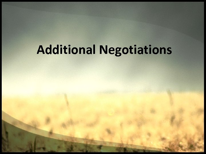 Additional Negotiations