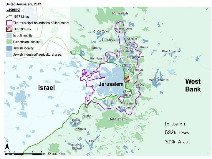 Jerusalem 532 k- Jews 303 k- Arabs