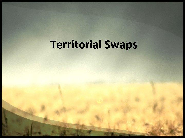 Territorial Swaps