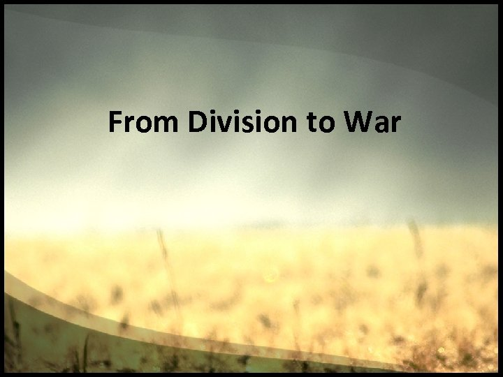 From Division to War