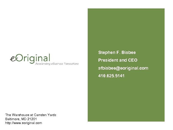 Stephen F. Bisbee President and CEO sfbisbee@eoriginal. com 410. 625. 5141 The Warehouse at