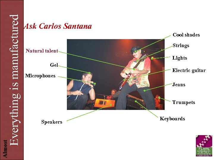 Everything is manufactured Almost Ask Carlos Santana Cool shades Natural talent Strings Lights Gel