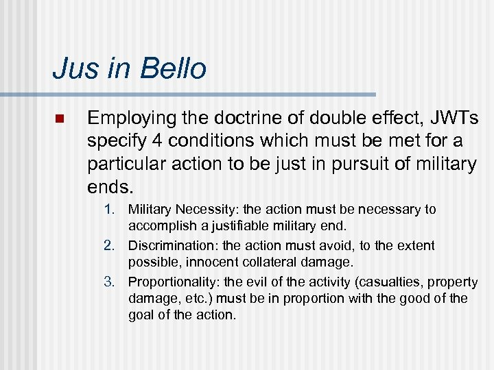 Jus in Bello n Employing the doctrine of double effect, JWTs specify 4 conditions