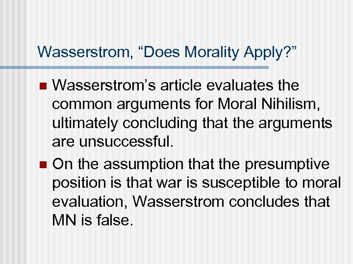"""Wasserstrom, """"Does Morality Apply? """" Wasserstrom's article evaluates the common arguments for Moral Nihilism,"""