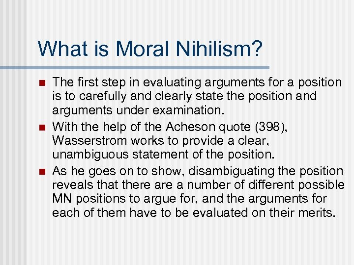 What is Moral Nihilism? n n n The first step in evaluating arguments for