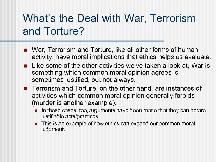 What's the Deal with War, Terrorism and Torture? n n n War, Terrorism and